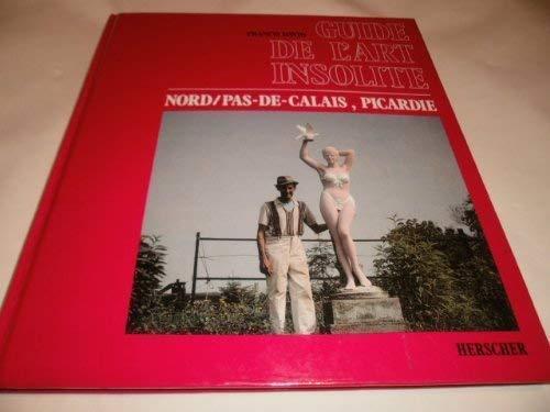 Guide de l'Art Insolite. Nord/Pas-de-Calais, Picardie (French: David, Francis