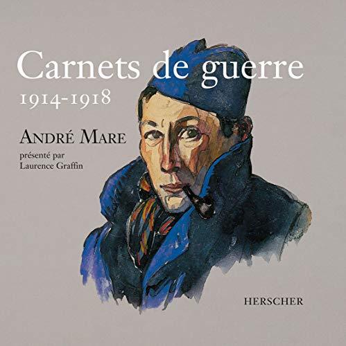 CARNETS DE GUERRE 1914-1918. ANDRÉ MARE: LAURENCE GRAFFIN