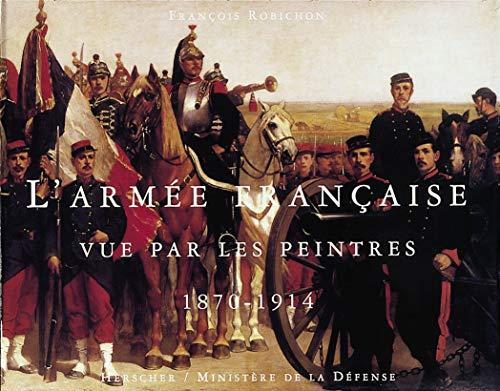 9782733502860: L'Arm�e fran�aise vue par les peintres, 1870-1914