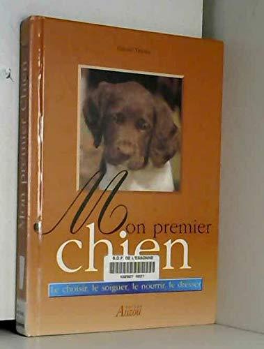 9782733805015: Mon premier chien : Le choisir, le soigner, le nourrir, le dresser