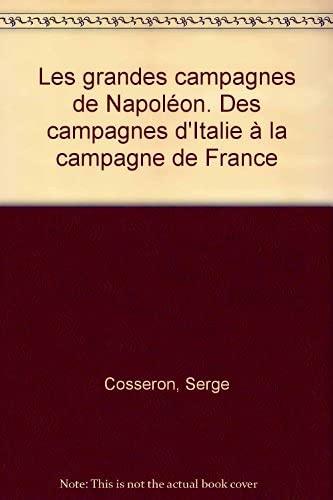 Les Grandes Campagnes De Napoléon - Des Campagnes D'Italie À La Campagne De ...