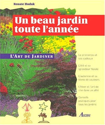 Un beau jardin toute l'année (L'art de jardiner)