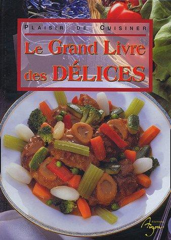 9782733807682: Le Grand Livre des Délices