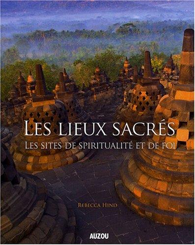 9782733809853: Les lieux sacr�s : Les sites de spiritualit� et de foi