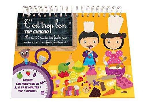 9782733817261: C'est trop bon ! Top chrono : Plus de 100 recettes très faciles pour cuisiner avec les enfants rapidement !