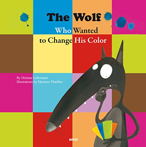 THE WOLF WHO WANTED TO CHANGE HIS COLOR: LALLEMAND ORIANNE