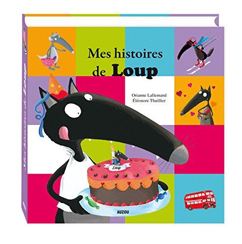 Mes histoires de Loup: Eléonore Thuillier, Orianne Lallemand