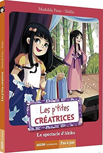 9782733833018: LES P'TITES CREATRICES - LE SPECTACLE D'AKIKO(COLL. PAS A PAS)