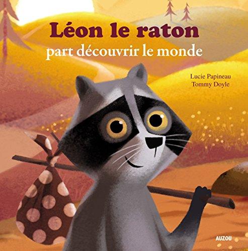 LÉON LE RATON PART DÉCOUVRIR LE MONDE: PAPINEAU LUCIE