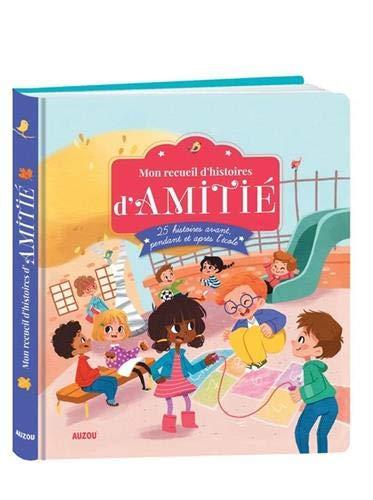 MON RECUEIL D'HISTOIRES D'AMITIÉ : 25 HISTOIRES AVANT, PENDANT ET APRÈS L&#...