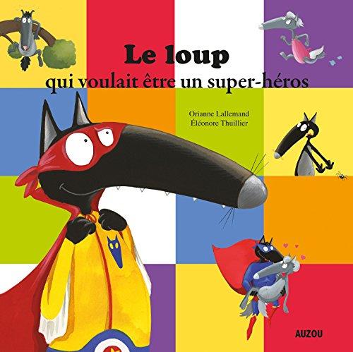 9782733841020: le loup qui voulait etre un super-heros (grand format) (French Edition)