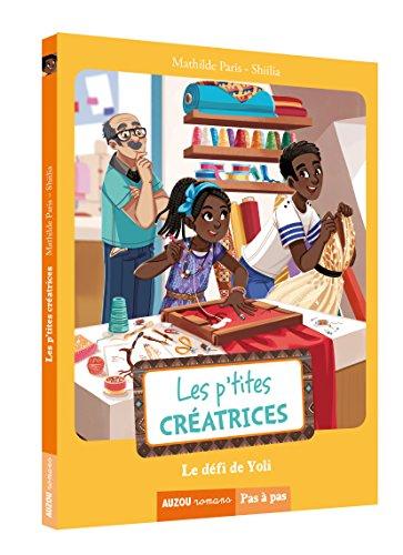 P'TITES CRÉATRICES (LES) : LE DÉFI DE YOLI: PARIS MATHILDE