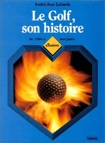9782733901892: Le Golf : son histoire de 1304 � nos jours