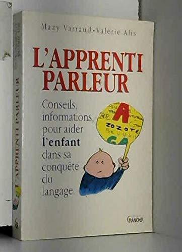 9782733904671: L'apprenti parleur : Conseils et informations pour aider l'enfant dans sa conquête du langage