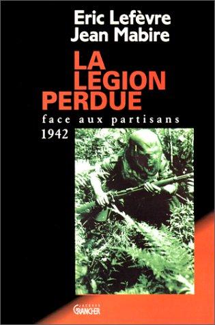 9782733904923: La Légion perdue, face aux partisans: 1942 (French Edition)