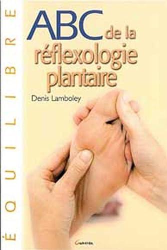 ABC DE LA REFLEXOLOGIE PLANTAIRE: LAMBOLEY DENIS