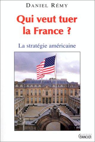 9782733906613: Qui veut tuer la France?: La strategie americaine (French Edition)