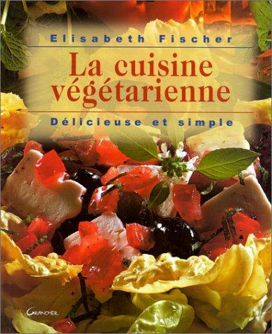 9782733906774: La cuisine végétarienne, délicieuse et simple