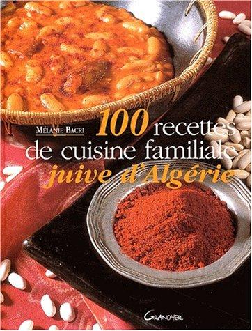 9782733907405: 100 recettes de cuisine familiale juive d'Algérie