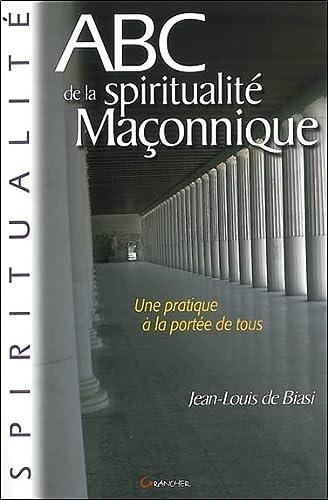 ABC DE LA SPIRITUALITE MACONNIQUE: DE BIASI JEAN LOUIS