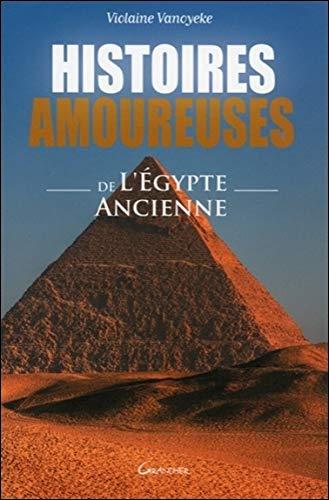 HISTOIRES AMOUREUSES DE L'ÉGYPTE ANCIENNE: VANOYEKE VIOLAINE