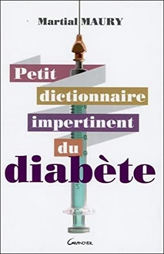 PETIT DICTIONNAIRE IMPERTINENT DU DIABET: MAURY MARTIAL