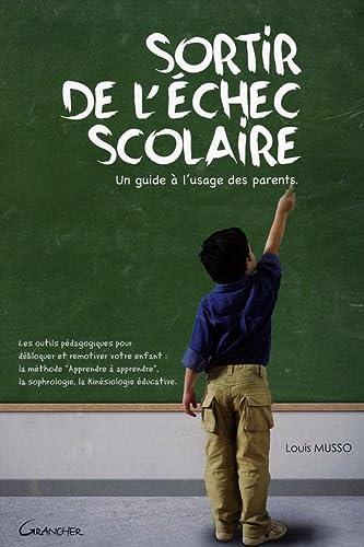 SORTIR DE L ECHEC SCOLAIRE -UN GUIDE A L: MUSSO LOUIS