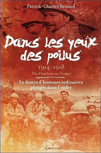 DANS LES YEUX DES POILUS 1914 1918 FLAND: RENAUD PATRICK CHARL