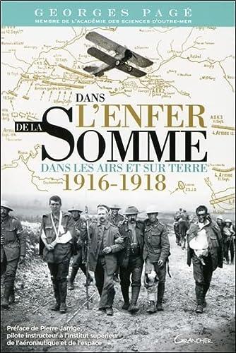 DANS L'ENFER DE LA SOMME : DANS LES AIRS ET SUR TERRE 1916-1918: PAGÉ GEORGES