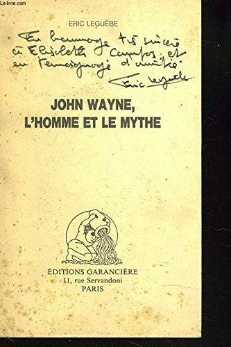 John Wayne, l'homme et le mythe (French Edition) (2734001373) by Eric Leguèbe