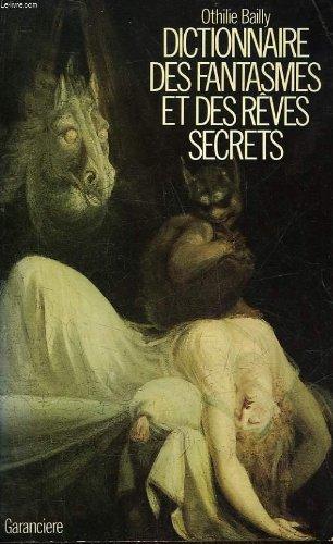 Dictionnaire des Fantasmes et des Rêves Secrets.: Bailly, Othile:
