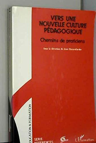 9782734203292: Vers une nouvelle culture pedagogique: Chemins de praticiens (Education et formation. Serie References) (French Edition)