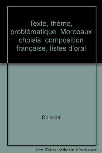 9782734203421: Texte, th�me, probl�matique, morceaux choisis, composition fran�aise, liste d'oral