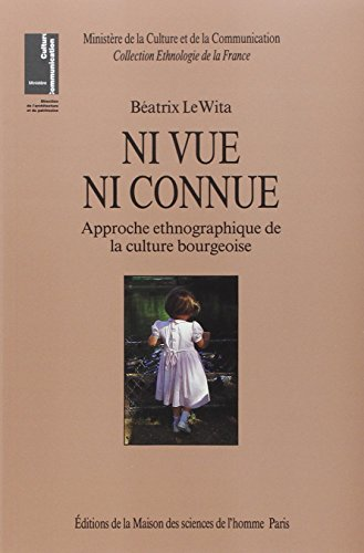 9782735102761: Ni vue ni connue: Approche ethnographique de la culture bourgeoise (Collection Ethnologie de la France) (French Edition)