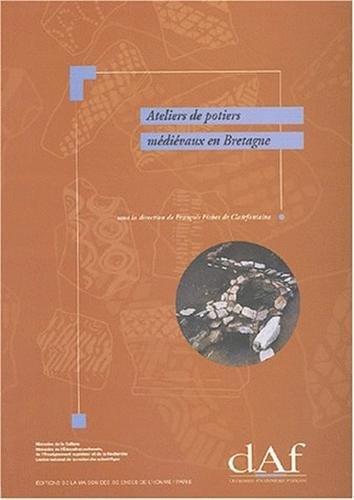 Ateliers de potiers médiévaux en Bretagne.: FICHET DE CLAIRFONTAINE, FRAN�OIS (ed.).