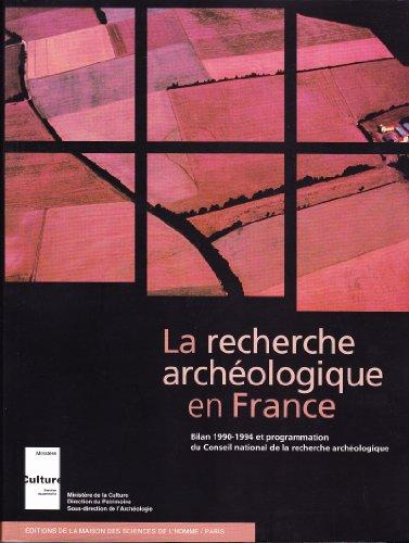 La recherche archéologique en France. Bilan 1990-1994 et programmation du Conseil national ...