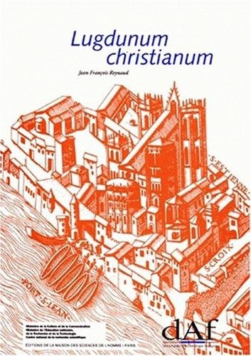 9782735106363: Lugdunum Christianum. Lyon du IV�me au VIII�me si�cle, topographie, n�cropoles et �difices religieux