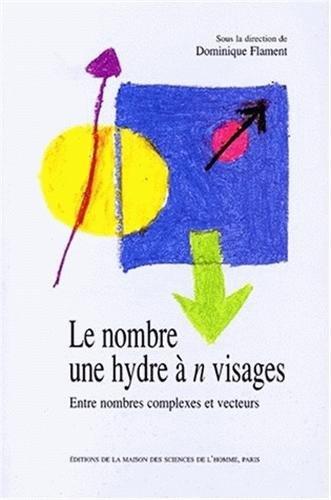 9782735107636: Le nombre, une hydre à n visages: Entre nombres complexes et vecteurs (French Edition)