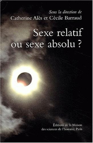 sexe relatif ou sexe absolu ? distinction sexe dans societes.: Catherine Alès, Cécile Barraud