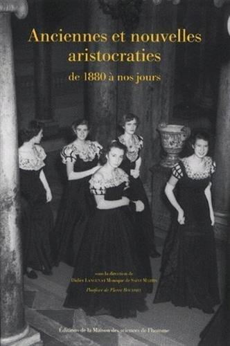 anciennes et nouvelles aristocraties de 1880 à nos jours: Didier Lancien, Monique de Saint ...