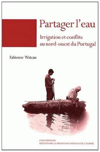 """""""partager l'eau ; irrigation et conflits au nord-ouest du Portugal"""": Fabienne Wateau"""