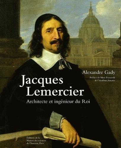 Jacques Lemercier Architecte et ingenieur due Roi: Alexandre Gady