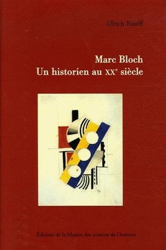 marc bloch. un historien au xx siecle: Ulrich Raulff