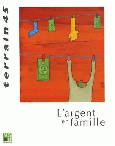 TERRAIN, N 45/SEPT. 2005. L'ARGENT EN FAMILLE: COLLECTIF