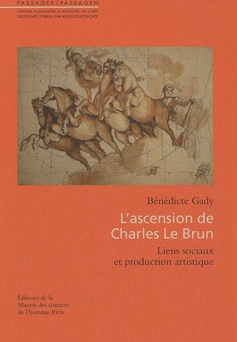 L'ascension de Charles Le Brun - Liens sociaux et productions artistiques: GADY BENEDICTE