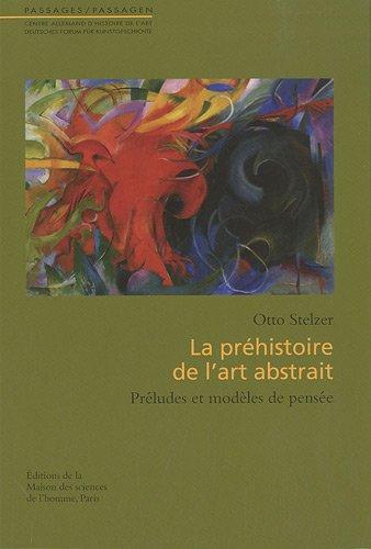 LA PREHISTOIRE DE L'ART ABSTRAIT. PRELUDES ET: STELZER OTTO