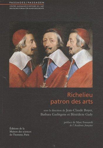 Richelieu, patron des arts: Barbara Gaehtgens, B�n�dicte Gady, Jean-Claude Boyer