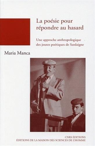 9782735112593: La po�sie pour r�pondre au hasard : Une approche anthropologique des joutes po�tiques de Sardaigne