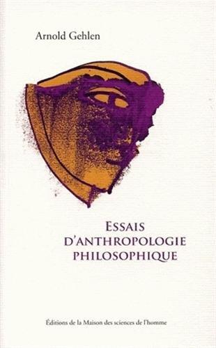 essais d'anthropologie philosophique: Arnold Gehlen