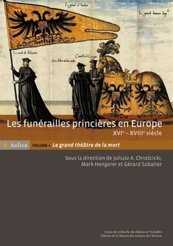 funerailles princieres en europe xvie xviiie siecle